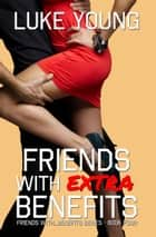 Friends With Extra Benefits (Friends With Benefits Series (Book 4)) ebook by Luke Young
