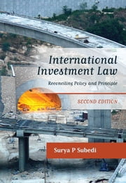 International Investment Law - Reconciling Policy and Principle ebook by Surya P Subedi