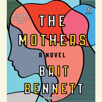 The Mothers - A Novel audiobook by Brit Bennett