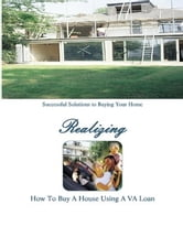 How to Buy a Home Using a VA Loan - What Every Home Buyer Should Know ebook by Stacey Chillemi