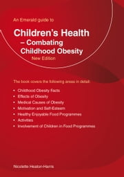 An Emerald Guide To Children's Health - Combating Childhood Obesity ebook by Nicolette Heaton-Harris