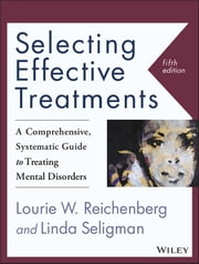 Selecting Effective Treatments - A Comprehensive, Systematic Guide to Treating Mental Disorders ebook by Lourie W. Reichenberg,Linda Seligman