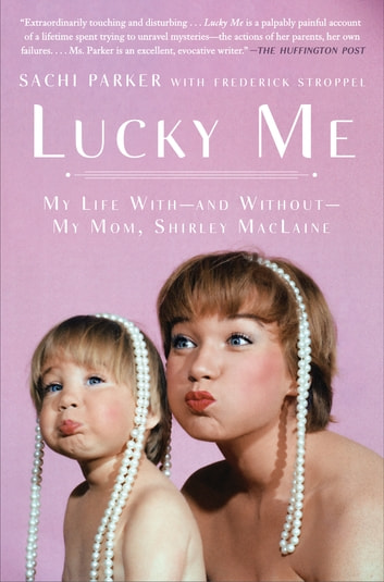 Lucky Me - My Life With--and Without--My Mom, Shirley MacLaine ebook by Sachi Parker