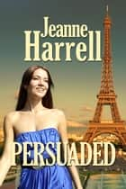 Persuaded eBook by Jeanne Harrell