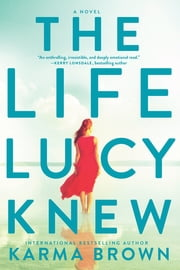The Life Lucy Knew - A Novel ebook by Karma Brown