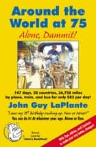 Around the World at 75: Alone Dammit! ebook by John Guy LaPlante