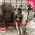 Unexploded audiobook by Alison MacLeod