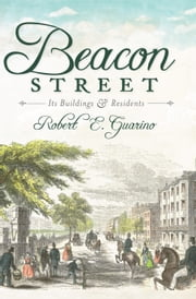 Beacon Street - Its Buildings and Residents ebook by Robert E. Guarino