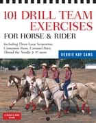 101 Drill Team Exercises for Horse & Rider ebook by Debbie Kay Sams