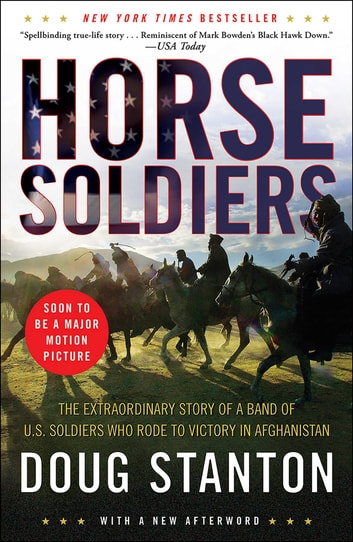 Horse Soldiers - The Extraordinary Story of a Band of Special Forces Who Rode to Victory in Afghanistan ebook by Doug Stanton