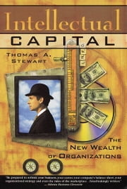 Intellectual Capital - The new wealth of organization ebook by Thomas A. Stewart
