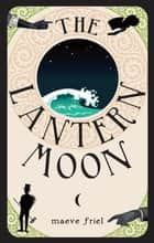 The Lantern Moon ebook by Maeve Friel