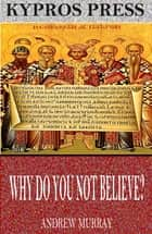 Why Do You Not Believe? ebook by Andrew Murray