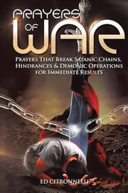 Prayers of War - Prayers That Break Satanic Chains, Hindrances & Demonic Operations 電子書 by Ed Citronnelli