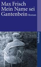 Mein Name sei Gantenbein - Roman ebook by Max Frisch