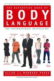 The Definitive Book of Body Language - The Hidden Meaning Behind People's Gestures and Expressions ebook by Barbara Pease,Allan Pease