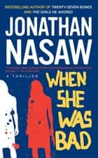 When She Was Bad ebook by Jonathan Nasaw