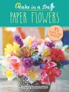 Make in a Day: Paper Flowers ebook by Amanda Evanston Freund