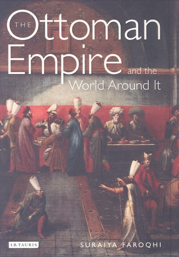The Ottoman Empire and the World Around it eBook by Suraiya Faroqhi
