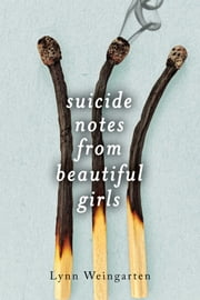 Suicide Notes from Beautiful Girls ebook by Lynn Weingarten
