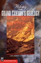 Hiking Grand Canyon's Geology ebook by Terri Cook,Lou Abbott