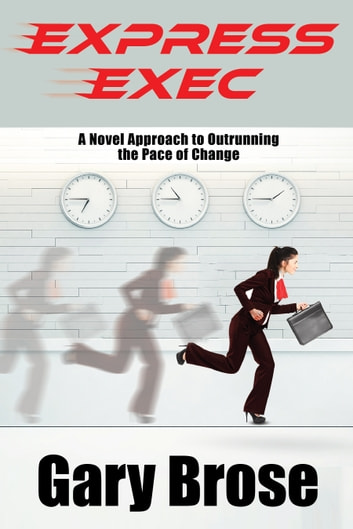 Express Exec - A novel approach to outrunning the pace of change ebook by Gary Brose