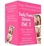 Truly Funny Stories Vol. 2 - Best Friends, Occasional Enemies and Meet Me at Emotional Baggage Claim ebook by Lisa Scottoline,Francesca Serritella