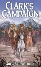 Clark's Campaign - Mountain Man Series, #12 ebook by Greg Strandberg