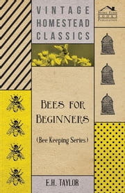 Bees for Beginners (Bee Keeping Series) ebook by E. Taylor