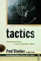 Tactics - Securing the Victory in Every Young Man's Battle ebook by Fred Stoeker, Mike Yorkey