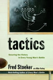 Tactics - Securing the Victory in Every Young Man's Battle ebook by Fred Stoeker,Mike Yorkey
