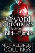 The Sword Chronicles: Child of the Empire 電子書 by Michaelbrent Collings