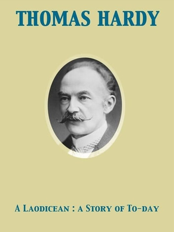 A Laodicean : a Story of To-day ebook by Thomas Hardy
