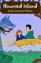 Haunted Island ebook by Joan Lowery Nixon