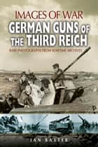German Guns of the Third Reich ebook by Ian Baxter