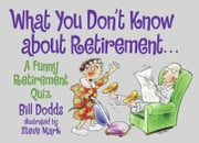 What You Don't Know about Retirement - A Funny Retirement Quiz ebook by Bill Dodds,Steve Mark