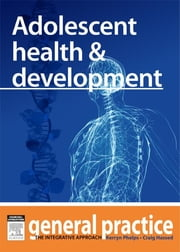Adolescent Health & Development - General Practice: The Integrative Approach Series ebook by Kerryn Phelps,Craig Hassed