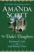 The Duke's Daughters - Ravenwood's Lady and Lady Brittany's Choice ebook by Amanda Scott
