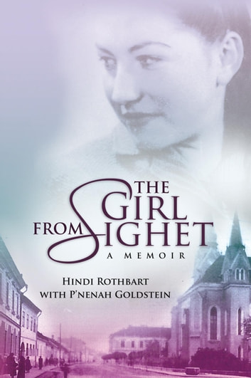 The Girl from Sighet - A Memoir ebook by Hindi Rothbart with P'nenah Goldstein
