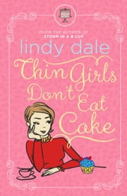 Thin Girls Don't Eat Cake - A Romantic Comedy ebook by Lindy Dale
