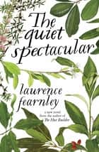 The Quiet Spectacular ebook by Laurence Fearnley