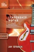 Leadership Rocks - Becoming a Student of Influence ebook by Jay Strack