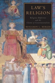 Law's Religion - Religious Difference and the Claims of Constitutionalism ebook by Benjamin L. Berger