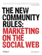 The New Community Rules - Marketing on the Social Web ebook by Tamar Weinberg