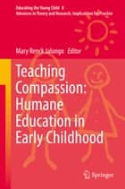 Teaching Compassion: Humane Education in Early Childhood ebook by Mary Renck Jalongo