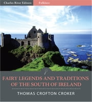 Fairy Legends and Traditions of the South of Ireland (Illustrated Edition) ebook by Thomas Crofton Croker