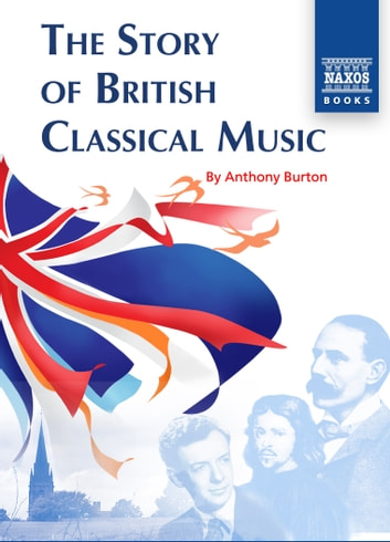 The Story of British Classical Music ebook by Anthony Burton