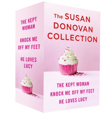 The Susan Donovan Collection - The Kept Woman, Knock Me Off My Feet, and He Loves Lucy ebook by Susan Donovan
