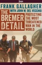 The Bremer Detail ebook by Frank Gallagher,John  M Del Vecchio