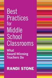 Best Practices for Middle School Classrooms - What Award-Winning Teachers Do ebook by Randi Stone